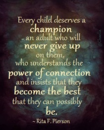 "Quote by Rita F. Pierson, ""Every child deserves a champion --- an adult who will ... """